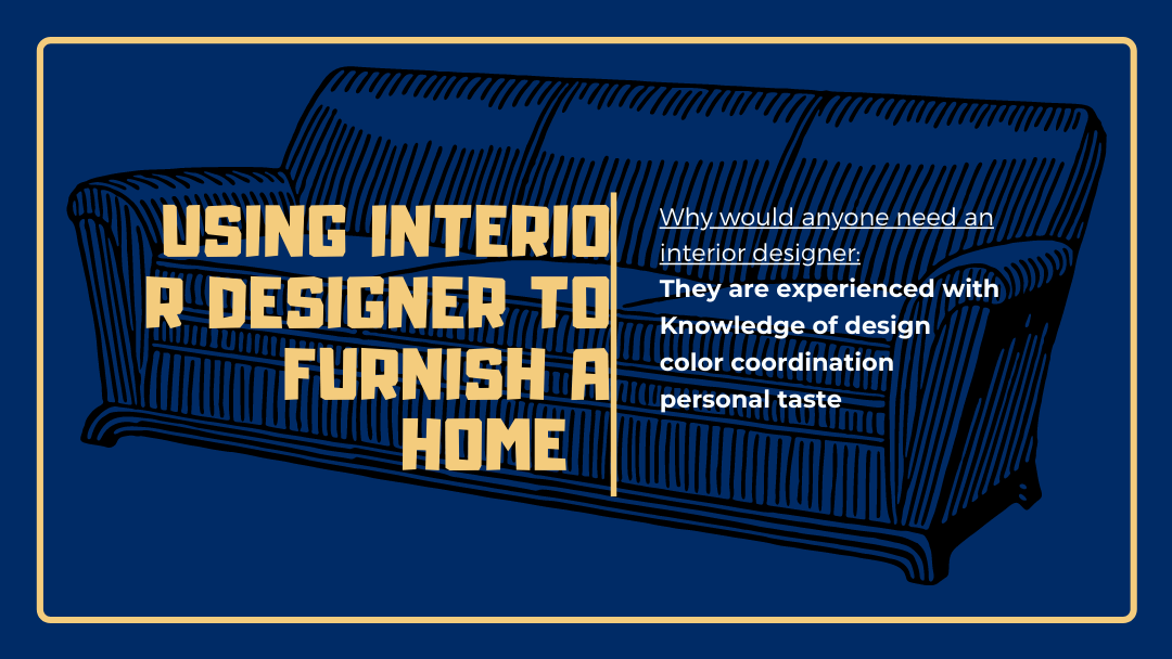 Why would anyone need an interior designer to furnish their home?