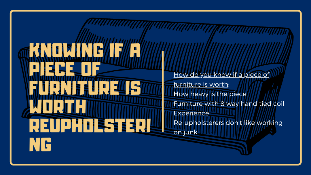 How do you know if a piece of furniture is worth reupholstering?